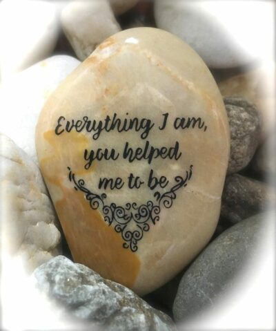 Everything I am you helped me to be